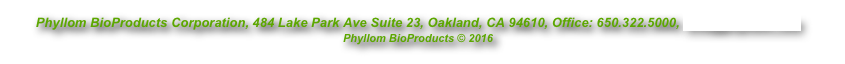 Phyllom BioProducts Corporation, 484 Lake Park Ave Suite 23, Oakland, CA 94610, Office: 650.322.5000, info@phyllom.com Phyllom BioProducts © 2016